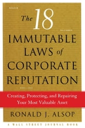 The 18 Immutable Laws of Corporate Reputation - Creating, Protecting, and Repairing Your Most Valu ebook by Ronald J. Alsop