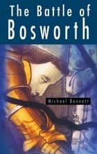 The Battle of Bosworth ebook by
