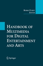Handbook of Multimedia for Digital Entertainment and Arts ebook by Borko Furht