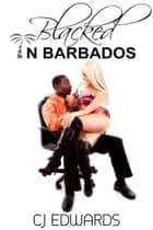 Blacked in Barbados ebook by CJ Edwards