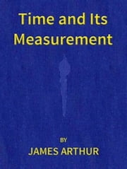 Time and Its Measurement (Illustrated) ebook by James Arthur