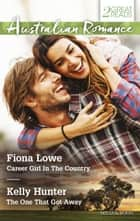 Career Girl In The Country/The One That Got Away ebook by Fiona Lowe, Kelly Hunter