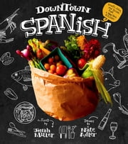 Downtown Spanish - Feasts, Bites, and Drinks from a New York Kitchen ebook by Nate Adler,Jonah Miller