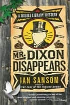 Mr. Dixon Disappears ebook by Ian Sansom