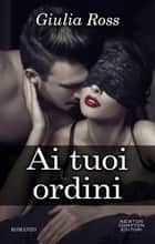 Ai tuoi ordini ebook by Giulia Ross
