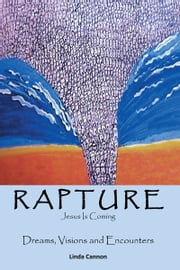 Rapture—Jesus is Coming - Dreams, Visions and Encounters ebook by Linda Cannon