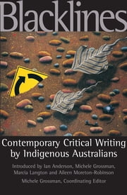 Blacklines - Contemporary Critical Writings By Indigenous Australians ebook by Michele Grossman