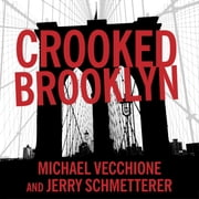 Crooked Brooklyn - Taking Down Corrupt Judges, Dirty Politicians, Killers, and Body Snatchers audiobook by Jerry Schmetterer, Michael Vecchione