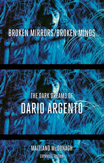 Broken Mirrors/Broken Minds - The Dark Dreams of Dario Argento ebook by Maitland McDonagh