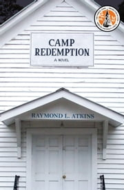 Camp Redemption - A Novel ebook by Raymond L. Atkins
