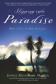 Slipping into Paradise - Why I Live in New Zealand ebook by Jeffrey Moussaieff Masson