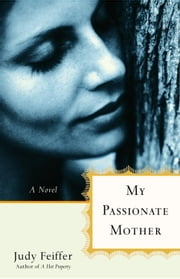 My Passionate Mother - A Novel ebook by Judy Feiffer