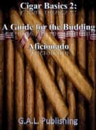Cigar Basics 2: A Guide for the Budding Aficionado ebook by Gunnar Lawrence