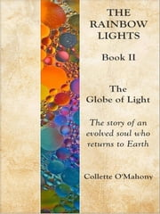 The Rainbow Lights: Book II - The Globe of Light ebook by Collette O'Mahony