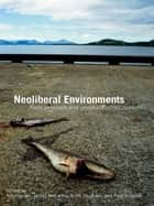 Neoliberal Environments ebook by Nik Heynen,James McCarthy,Scott Prudham,Paul Robbins