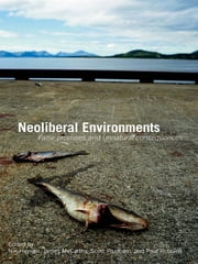 Neoliberal Environments - False Promises and Unnatural Consequences ebook by Nik Heynen,James McCarthy,Scott Prudham,Paul Robbins