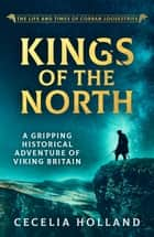 Kings of the North - A gripping historical adventure of Viking Britain ebook by Cecelia Holland