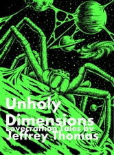 Unholy Dimensions: Lovecraftian Tales ebook by Jeffrey Thomas