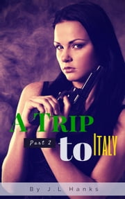 A Trip To Italy (Part 2) - A Trip To Italy, #2 ebook by J.L Hanks