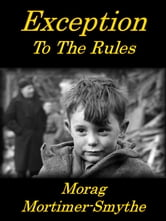 Exception To The Rules ebook by Morag Mortimer-Smythe