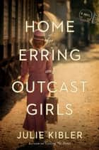 Home for Erring and Outcast Girls - A Novel ebook by Julie Kibler
