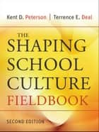 The Shaping School Culture Fieldbook ebook by Kent D. Peterson,Terrence E. Deal