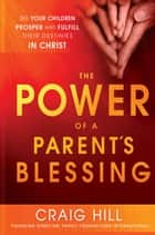 The Power of a Parent's Blessing ebook by Craig Hill