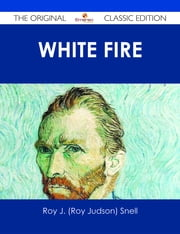 White Fire - The Original Classic Edition ebook by Roy J. (Roy Judson) Snell