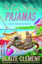 The Cat Sitter's Pajamas - A Dixie Hemingway Mystery ebook by Blaize Clement