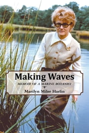 Making Waves - Memoir of a Marine Botanist ebook by Marilyn Miler Harlin