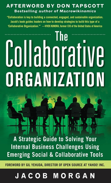 The Collaborative Organization: A Strategic Guide to Solving Your Internal Business Challenges Using Emerging Social and Collaborative Tools ebook by Jacob Morgan