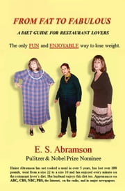 From Fat to Fabulous: A Diet Guide for Restaurant Lovers ebook by E.S. Abramson