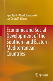 Economic and Social Development of the Southern and Eastern Mediterranean Countries ebook by Rym Ayadi,Marek Dabrowski,Luc De Wulf