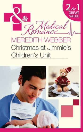 Christmas at Jimmie's Children's Unit: Bachelor of the Baby Ward / Fairytale on the Children's Ward (Mills & Boon Medical) ebook by Meredith Webber