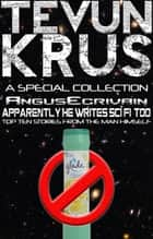 Tevun-Krus Special Edition #2: TK Presents AngusEcrivain... Apparently He Writes Sci-Fi, Too! ebook by Tevun Krus