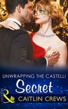 Unwrapping The Castelli Secret (Mills & Boon Modern) (Secret Heirs of Billionaires, Book 1) 電子書籍 by Caitlin Crews
