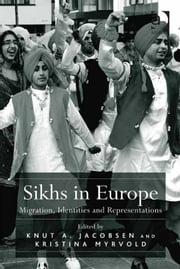 Sikhs in Europe - Migration, Identities and Representations ebook by Dr Kristina Myrvold,Prof Dr Knut A Jacobsen