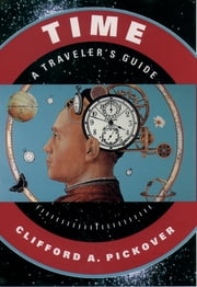 Time - A Traveler's Guide ebook by Clifford A. Pickover
