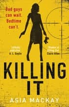 Killing It - If you're missing KILLING EVE then this is the new heroine for you ebook by Asia Mackay
