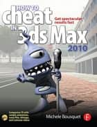 How to Cheat in 3ds Max 2010 ebook by Michele Bousquet