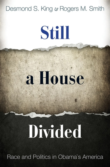 Still a House Divided - Race and Politics in Obama's America ebook by Desmond S. King,Rogers M. Smith