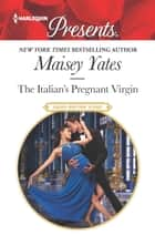 The Italian's Pregnant Virgin - A Passionate Pregnancy Romance ebook by Maisey Yates