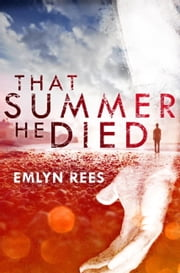 That Summer He Died ebook by Emlyn Rees