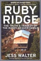 Ruby Ridge - The Truth and Tragedy of the Randy Weaver Family ebook by Jess Walter