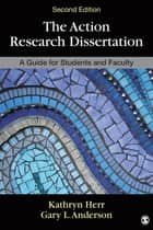 The Action Research Dissertation - A Guide for Students and Faculty ebook by Dr. Kathryn G. Herr, Gary Anderson