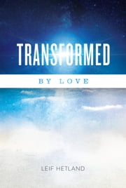 Transformed By Love ebook by Leif Hetland