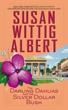 The Darling Dahlias and the Silver Dollar Bush ebook by Susan Wittig Albert