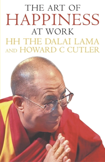 The Art Of Happiness At Work ebook by Howard Cutler,The Dalai Lama,Howard C. Cutler,Dalai Lama