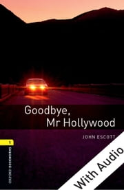 Goodbye Mr Hollywood - With Audio Level 1 Oxford Bookworms Library ebook by John Escott