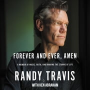 Forever and Ever, Amen - A Memoir of Music, Faith, and Braving the Storms of Life audiobook by Randy Travis